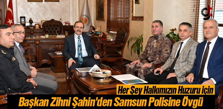 Başkan Zihni Şahin'den Samsun Polisine Övgü