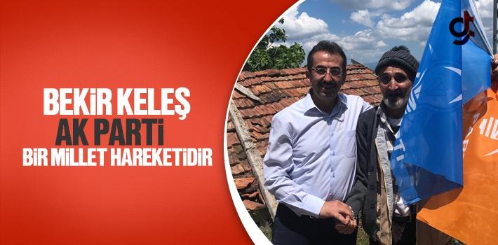Bekir Keleş, AK Parti Bir Millet Hareketidir
