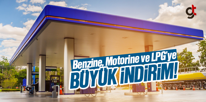 Benzine, Motorine ve LPG Fiyatlarında Büyük İndirim