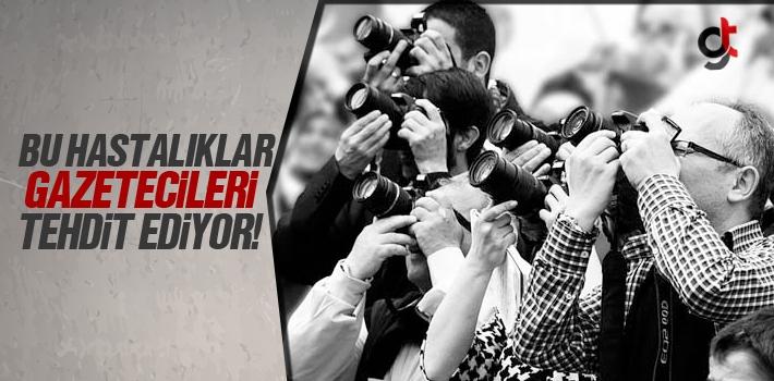 Bu Hastalıklar Gazetecileri Tehdit Ediyor!
