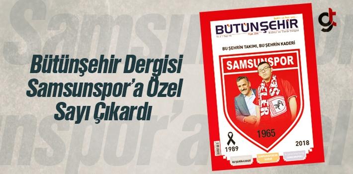 Bütünşehir Dergisi Samsunspor'a Özel Sayı Çıkardı