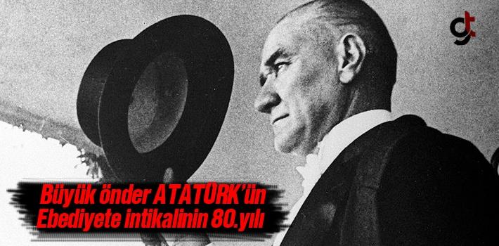 Büyük Önder Atatürk'ün Ebediyete İntikalinin 80'inci Yılı