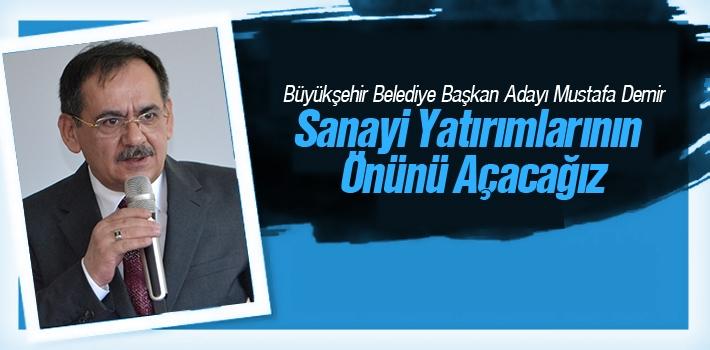 Büyükşehir Belediye Başkan Adayı Mustafa Demir, Sanayi Yatırımlarının Önünü Açacağız