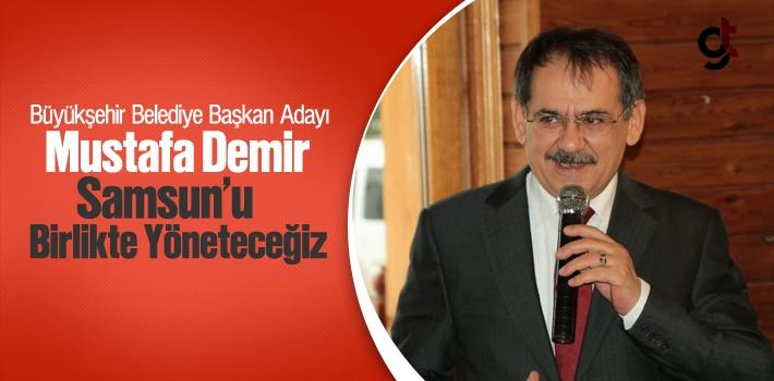 Büyükşehir Belediye Başkan Adayı Mustafa Demir, Samsun'u Birlikte Yöneteceğiz