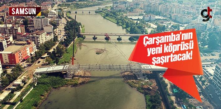 Çarşamba'nın Yeni Köprüsü Güzelliği İle Büyüleyecek