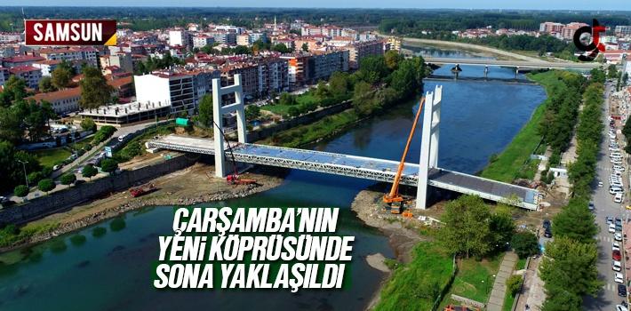 Çarşamba'nın Yeni Köprüsünde Sona Yaklaşıldı
