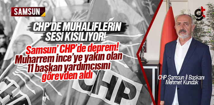 CHP Samsun'da Görevden Alma Operasyonu