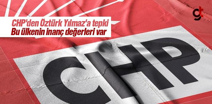 CHP'den 'Öztürk Yılmaz'a tepki: Bu ülkenin inanç değerleri var
