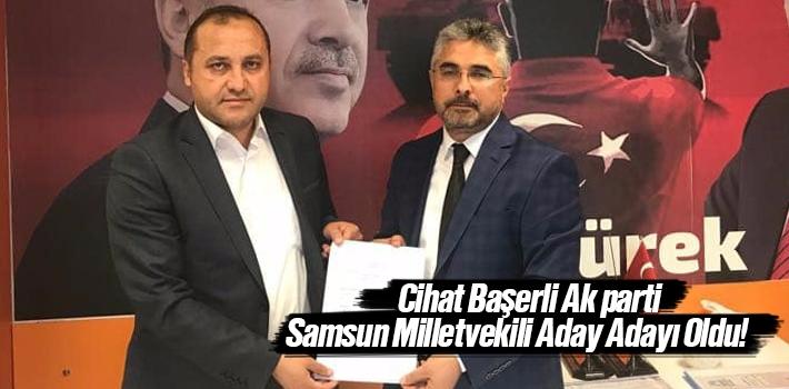 Cihat Başerli AK Parti Samsun Milletvekili Aday Adayı Oldu!