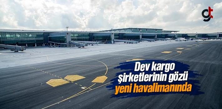 Dev Kargo Şirketleri, Yeni Havalimanından Yer Alabilmek İçin Sıraya Girdi