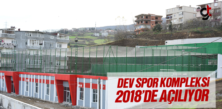Dev Spor Kompleksi 2018'de Açılıyor