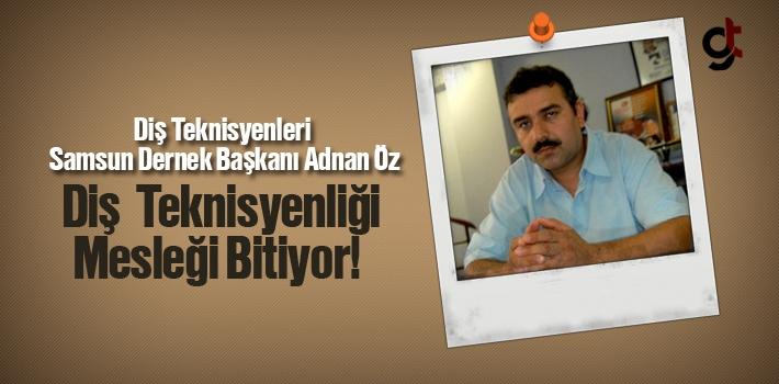 Diş Teknisyenleri Samsun Dernek Başkanı Adnan Öz,Diş Teknisyenliği Mesleği Bitiyor!