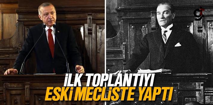 Erdoğan İlk Toplantıyı Eski Mecliste Yaptı
