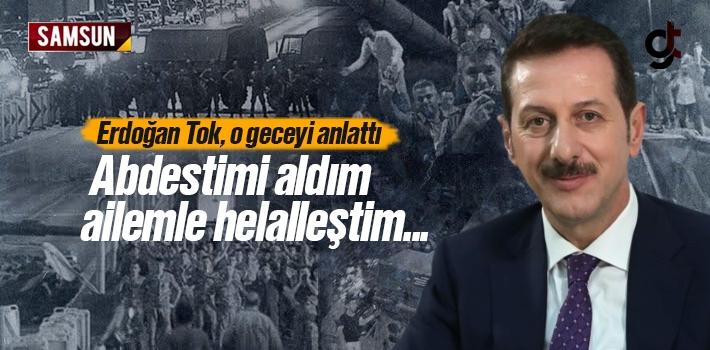 Erdoğan Tok, 15 Temmuz Gecesini Anlattı