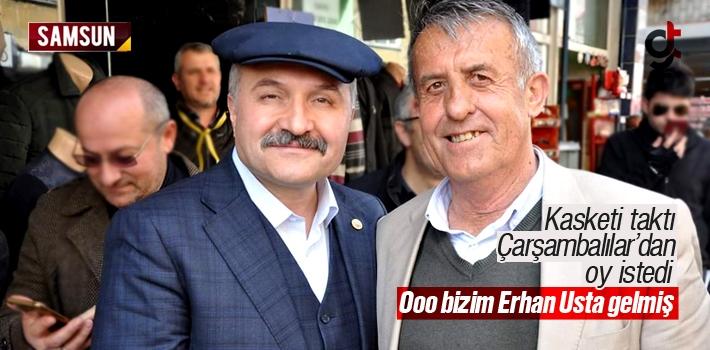 Erhan Usta Kasketi Taktı, Çarşambalılardan Oy İstedi
