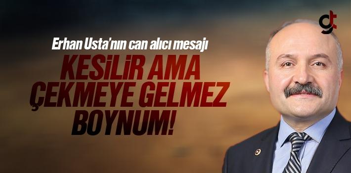 Erhan Usta; 'Kesilir belki, ama çekmeye gelmez boynum!'