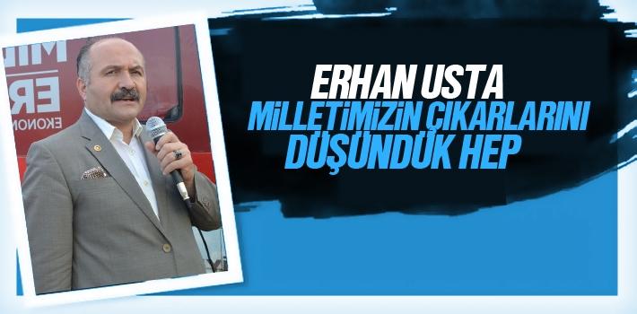 Erhan Usta, Milletimizin Çıkarlarını Düşündük Hep