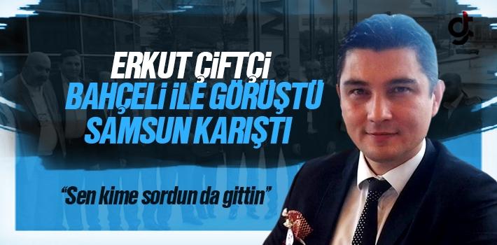 Erkut Çiftçi, Devlet Bahçeli İle Görüşmeye Gitti MHP Karıştı