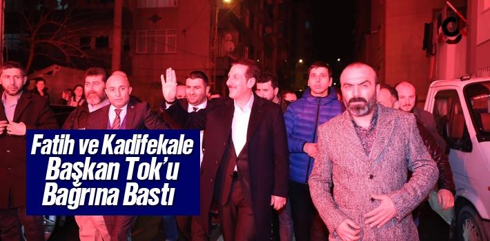 Fatih Ve Kadifekale Mahalleleri Başkan Tok'u Bağrına Bastı