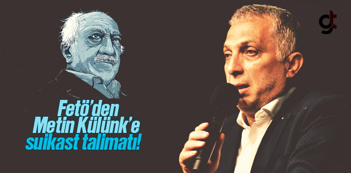 FETÖ Lideri Fethullah Gülen'den Metin Külünk'e Suikast Talimatı