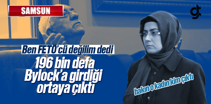 FETÖ'cü Değilim Diyen Kadın 196 Bin Kez Bylock'a Girmiş