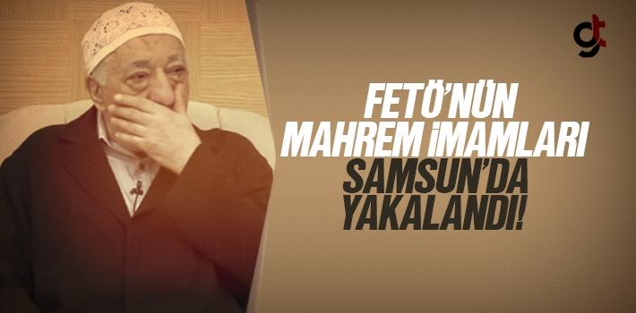 FETÖ'nün Mahrem İmamları Samsun'da Yakalandı