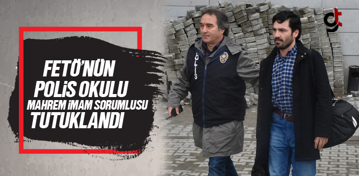 FETÖ'nün  Polis Okulu Mahrem İmam Sorumlusu Tutuklandı
