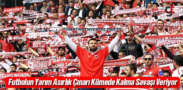 Futbolun Yarım Asırlık Çınarı Samsunspor Kümede Kalma Savaşı Veriyor