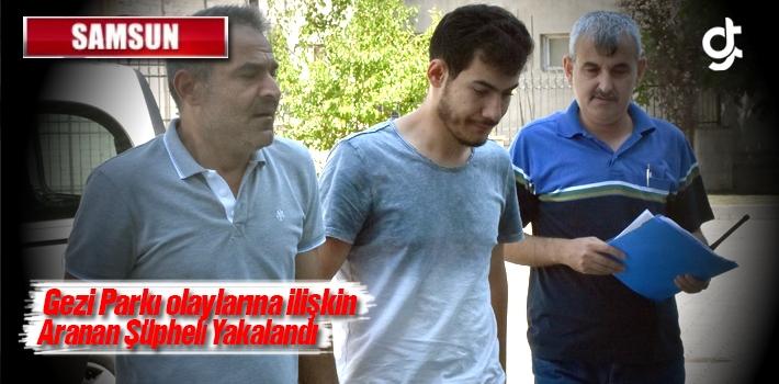 Gezi Parkı olaylarına ilişkin aranan şüpheli Samsun'da yakalandı