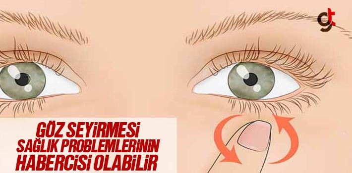 Göz Seyirmesi Sağlık Problemlerinin Habercisi Olabilir