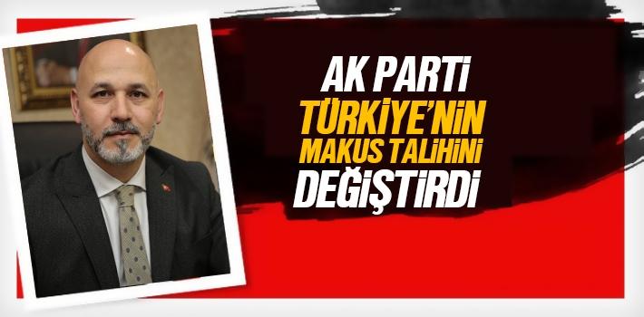 Hakan Karaduman, AK Parti Türkiye'nin Makus Talihini Değiştirdi