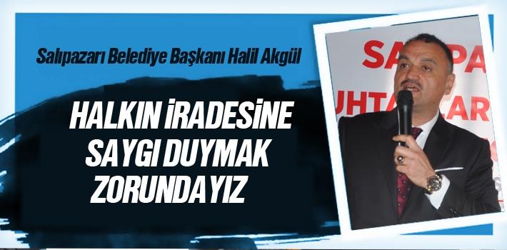 Halil Akgül, 'Halkın İradesine Saygı Duymak Zorundayız'