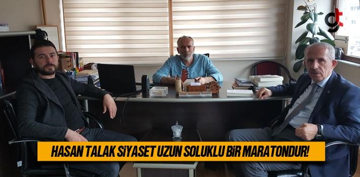 Hasan Talak, Siyaset Uzun Soluklu Bir Maratondur!
