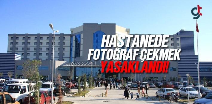Hastanede Fotoğraf Çekmek Yasaklandı!