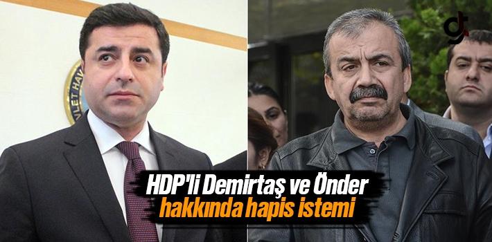 HDP'li Selahattin Demirtaş ve Sırrı Süreyya Önder hakkında hapis istemi