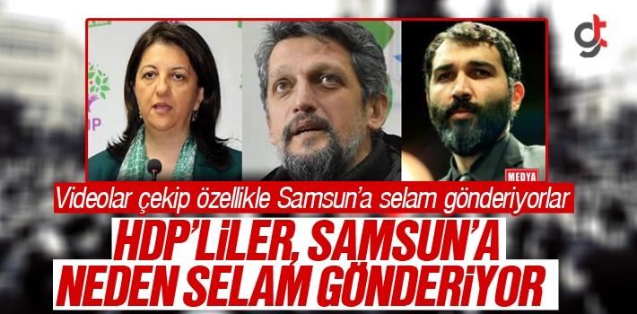 HDP'liler Neden Video Çekip Samsun'a Selam Gönderiyorlar