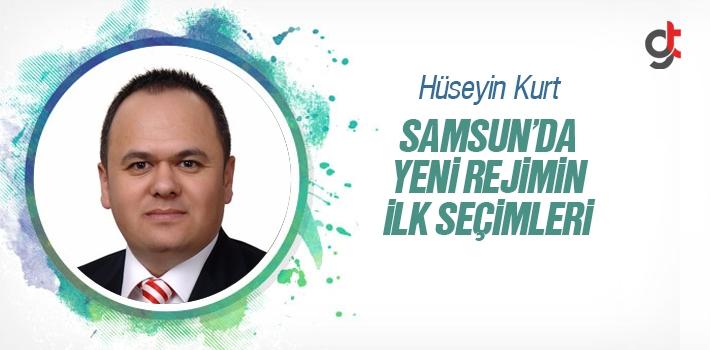 Hüseyin Kurt; Samsun'da Yeni Rejimin İlk Seçimleri