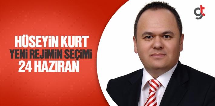 Hüseyin Kurt, Yeni Rejimin Seçimi 24 Haziran