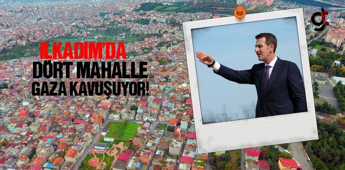 İlkadım'da Dört Mahalle Gaza Kavuşuyor!