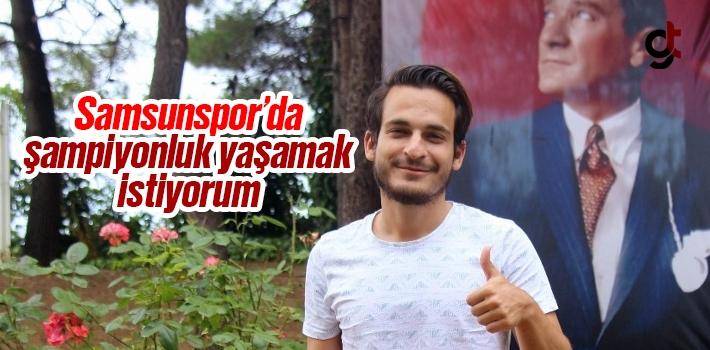 İlyas Kubilay Yılmaz; Samsunspor ile şampiyonluk yaşamak istiyorum