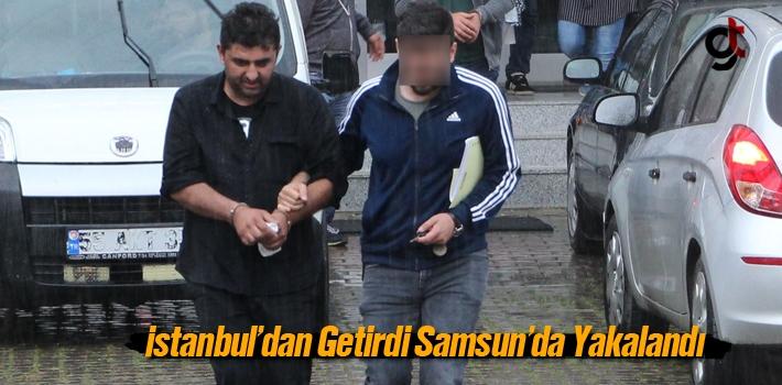 İstanbul'dan Getirdi Samsun'da Yakalandı