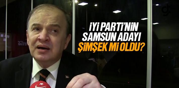 İyi Parti Samsun Büyükşehir Belediye Başkanı Adayı Cemalettin Şimşek Mi?