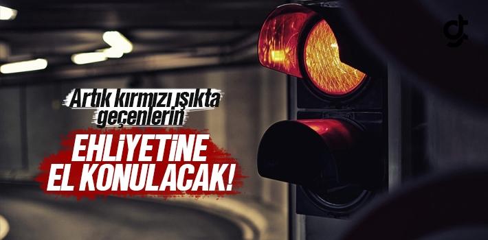 Kırmızı Işıkta Geçenlerin Ehliyetine El Konulacak