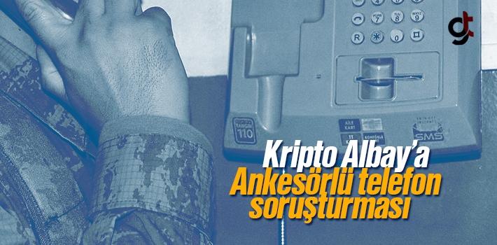 Kritpto FETÖ'cü Albay'a Ankesörlü Telefon Soruşturması