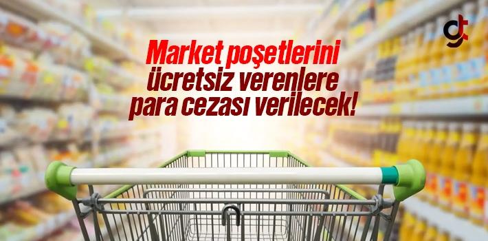 Market Poşetlerini Ücretsiz Verenlere Para Cezası Verilecek