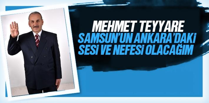 Mehmet Teyyare, Samsun'un Ankara'daki Sesi Ve Nefesi Olacağım