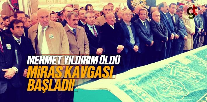 Mehmet Yıldırım Öldü Miras Kavgası Başladı