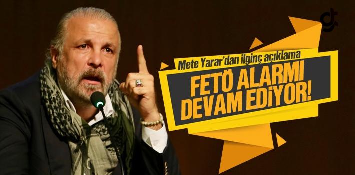 Mete Yarar; Türkiye'de ki FETÖ Alarmı Devam Ediyor