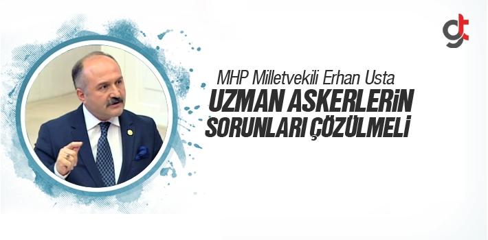 MHP Milletvekili Erhan Usta, Uzman Askerlerin Sorunları Çözülmeli