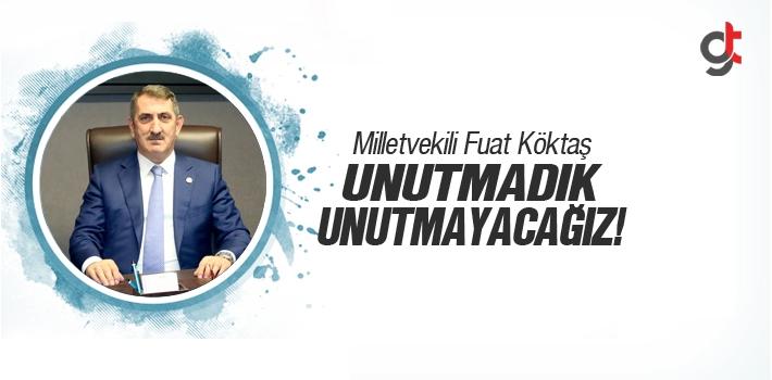 AK Parti Milletvekili Fuat Köktaş, Unutmadık, Unutmayacağız!